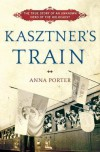 Kasztner's Train - Anna Porter