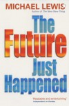 The Future Just Happened - Michael Lewis