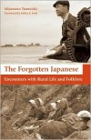 The Forgotten Japanese: Encounters with Rural Life and Folklore - Tsuneichi Miyamoto, Jeffrey Irish
