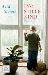 Das stille Kind: Roman - Asta Scheib