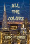 All The Colors: a novel about Thailand, America and money - Eric Fisher