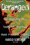 Deranged: The Shocking True Story of America's Most Fiendish Killer! - Harold Schechter