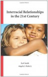Interracial Relationships in the 21st Century - Earl Smith, Angela J. Hattery
