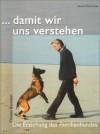 ...Damit Wir Uns Verstehen. Die Erziehung Des Familienhundes - Thomas Baumann