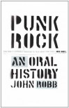 Punk Rock: An Oral History - John Robb, Oliver Craske