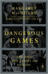 Dangerous Games: The Uses and Abuses of History - Margaret MacMillan
