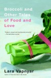 Broccoli and Other Tales of Food and Love - Lara Vapnyar