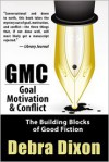 GMC: Goal, Motivation, & Conflict - Debra Dixon