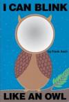 I Can Blink Like an Owl - Frank Asch