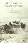 L'onore d'Italia. El Alamein: così Mussolini mandò al massacro la meglio gioventù - Alfio Caruso