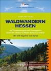 Waldwandern Hessen: 33 Premiumwege und Traumpfade durch Hessens schönste Wälder. Mit GPS-Angaben und Karten - Wolfgang Seidenschnur;Hessen-Forst (Hrsg.)