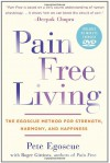 Pain Free Living: The Egoscue Method for Strength, Harmony, and Happiness - Pete Egoscue, Roger Gittines
