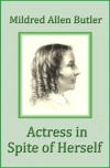 Actress in Spite of Herself: The Life of Anna Cora Mowatt - Mildred Allen Butler