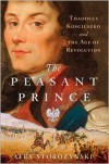 The Peasant Prince: and the Age of Revolution - Alex Storozynski
