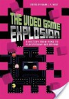 The Video Game Explosion: A History from PONG to PlayStation and Beyond - Mark J.P. Wolf