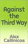 Against the Third Way: An Anti-Capitalist Critique - Alex Callinicos