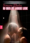 Du oder die große Liebe  - Simone Elkeles
