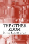 The Other Room: Weird Fiction - James Everington