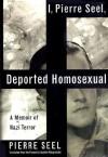 I, Pierre Seel, Deported Homosexual: A Memoir of Nazi Terror - Pierre Seel