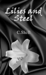 Lilies and Steel - C. Shell