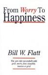 From Worry to Happiness - Bill W. Flatt