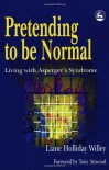 Pretending to Be Normal: Living With Asperger's Syndrome - Liane Holliday Willey, Tony Attwood