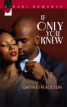 If Only You Knew (Kimani Romance) - Gwyneth Bolton