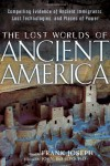 The Lost Worlds of Ancient America: Compelling Evidence of Ancient Immigrants, Lost Technologies, and Places of Power - John Desalvo, Frank Joseph