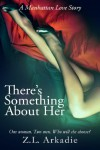 There's Something About Her, A Manhattan Love Story - Z.L. Arkadie