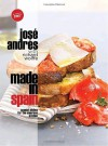 Made in Spain: Spanish Dishes for the American Kitchen - José Andrés, Jose Andres