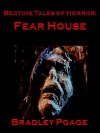 Bedtime Tales of Horror: Fear House - Ryan Poage, Bradley Poage