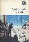 """""""Ice Bird"""". Pierwsza samotna wyprawa żeglarska do Antarktyki - David Henry Lewis"""