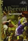 La amistad (Biblioteca Alberoni) (Spanish Edition) - Francesco Alberoni