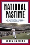 National Pastime: Sports, Politics, and the Return of Baseball to Washington, D.C. - Barry Svrluga