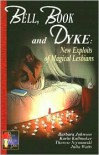 Bell, Book and Dyke: New Exploits of Magical Lesbians - Julia Watts, Therese Szymanski, Barbara  Johnson, Karin Kallmaker