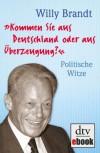 """""""Kommen Sie aus Deutschland oder aus Überzeugung?"""": Politische Witze Neuausgabe (German Edition) - Willy Brandt"""