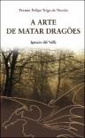 A Arte de Matar Dragões - Ignacio del Valle, Alcinda Marinho