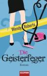 Die Geisterfeger: Roman (German Edition) - Wendy Roberts