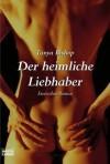 Der heimliche Liebhaber: . Erotischer Roman - Tanya Bishop