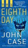 The Eighth Day: A Thriller - John Case