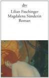 Magdalena Sünderin: Roman - Lilian Faschinger