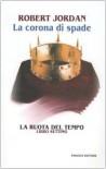 La corona di spade (La ruota del tempo, #7) - Robert Jordan, Valeria Ciocci