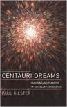 Centauri Dreams: Imagining and Planning Interstellar Exploration - Paul Gilster