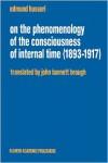 On the Phenomenology of the Consciousness of Internal Time (1893-1917) - Edmund Husserl,  John Barnett Brough (Translator)