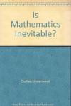 Is Mathematics Inevitable? - Underwood Dudley
