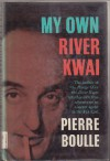 My Own River Kwai - Pierre Boulle