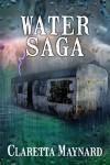 Water Saga: Part 1 - (A Post Apocalyptic Story) - Claretta Maynard