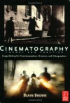 Cinematography: Theory and Practice: Image Making for Cinematographers, Directors, and Videographers - Blain Brown