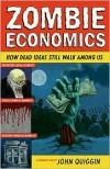 Zombie Economics: How Dead Ideas Still Walk among Us - John Quiggin