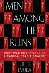 Men Among the Ruins: Post-War Reflections of a Radical Traditionalist - Julius Evola, Joscelyn Godwin